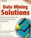 Data Mining Solutions : Methods and Tools for Solving Real-World Problems, Westphal, Christopher and Blaxton, Teresa, 0471253847