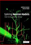 Spiking Neuron Models : Single Neurons, Populations, Plasticity, Gerstner, Wulfram and Kistler, Werner, 0521813840