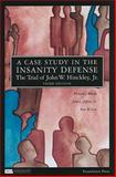 A Case Study in the Insanity Defense- the Trial of John W. Hinckley, Jr, Bonnie, Richard C. and Jeffries, John C., Jr., 1599413841