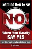 Learning How to Say No When You Usually Say Yes, Atlantic Publishing Group Inc. Staff and Maritza Manresa, 1601383843