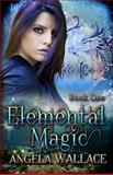 Elemental Magic, Angela Wallace, 1475033842