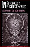 The Psychology of Religious Knowing, Watts, Fraser and Williams, Mark, 0521033845
