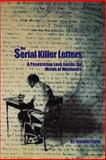 The Serial Killer Letters : A Penetratitng Look Inside the Minds of Murderers, Jennifer Furio, Jennifer Furio, 091478384X