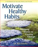Motivate HealthyHabits : Stepping Stones to Lasting Change, Botelho, Rick, 0970673841