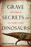 Grave Secrets of Dinosaurs, Phillip Manning, 1426203845