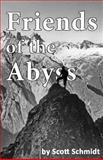 Friends of the Abyss, Scott Schmidt, 1463763840