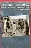 Disjointed Ways, Disunified Means: Learning from America's Struggle to Build an Afghan Nation, Lewis Irwin, 147839384X