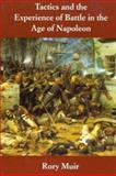 Tactics and the Experience of Battle in the Age of Napoleon, Muir, Rory, 0300073852