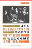 All Poets Welcome : The Lower East Side Poetry Scene in the 1960s, Kane, Daniel, 0520233859