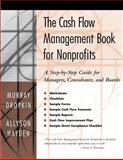 The Cash Flow Management Book for Nonprofits : A Step-by-Step Guide for Managers, Consultants, and Boards, Dropkin, Murray and Hayden, Allyson, 0787953857