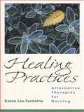 Healing Practices : Alternative Therapies for Nursing, Fontaine, Karen Lee, 0838503853