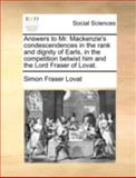 Answers to Mr MacKenzie's Condescendences in the Rank and Dignity of Earls, in the Competition Betwixt Him and the Lord Fraser of Lovat, Simon Fraser Lovat, 1170363857