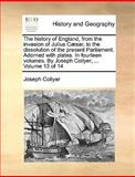 The History of England, from the Invasion of Julius Cæsar, to the Dissolution of the Present Parliament Adorned with Plates In, Joseph Collyer, 1170673856