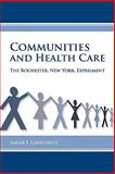 Communities and Health Care : The Rochester, New York, Experiment, Liebschutz, Sarah F., 1580463851