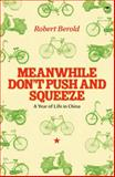 Meanwhile Don't Push and Squeeze : A Year of Life in China, Berold, Robert, 1770093850