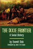 The Dixie Frontier : A Social History, Dick, Everett, 0806123850
