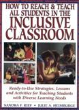 How to Reach and Teach All Children in the Inclusive Classroom : Ready-to-Use Strategies, Lessons, and Activities for Teaching Students with Diverse Learning Needs, Rief, Sandra F. and Heimburge, Julie A., 0876283857