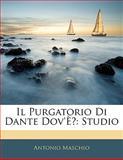 Il Purgatorio Di Dante Dov'È?, Antonio Maschio, 1141333856