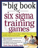 Six Sigma Training Games : Creative Ways to Teach Basic DMAIC Principles and Quality Improvement Tools, Chen, Chris and Roth, Hadley M., 0071443851