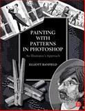 Painting with Patterns in Photoshop : An Illustrator's Approach, Banfield, Elliott, 0415823854