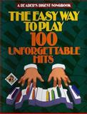 The Easy Way to Play 100 Unforgettable Hits, Reader's Digest Editors, 0895773856