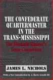 The Confederate Quartermaster in the Trans-Mississippi : The Blockade Runner's Texas Connection, James L. Nichols, 097527385X