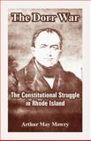 The Dorr War : The Constitutional Struggle in Rhode Island, Mowry, Arthur May, 141022385X