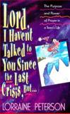 Lord, I Haven't Talked to You Since the Last Crisis, but . . ., Lorraine Peterson, 1556613857