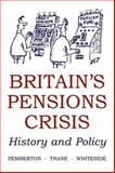 Britain's Pensions Crisis : History and Policy, , 0197263852