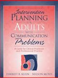 Intervention Planning for Adults with Communication Problems : A Guide for Clinical Practicum and Professional Practice, Klein, Harriet B. and Moses, Nelson, 0205173853