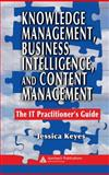 Knowledge Management, Business Intelligence, and Content Management : The IT Practitioner's Guide, Keyes, Jessica, 084939385X