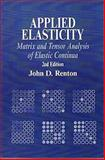 Applied Elasticity : Matrix and Tensor Analysis of Elastic Continua, Renton, John D., 1898563853