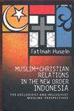 Muslim-Christian Relations in the New Order Indonesia : The Exclusivist and Inclusivist Muslims' Perspective, Husein, Fatimah, 9794333859
