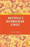 The Routledge Guidebook to Aristotle's Nicomachean Ethics, Gerard J. Hughes, 0415663857