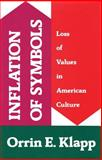 Inflation of Symbols : Loss of Values in American Culture, Klapp, Orrin E., 0887383858