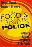 The Food and Drink Police : America's Nannies, Busybodies, and Petty Tyrants, Bennett, James T. and DiLorenzo, Thomas J., 1560003855