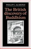 The British Discovery of Buddhism, Almond, Philip C., 0521033853