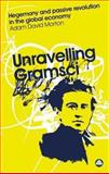 Unravelling Gramsci : Hegemony and Passive Revolution in the Global Political Economy, Morton, Adam David, 0745323855
