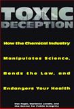 Toxic Deception : How the Chemical Industry Manipulates Science, Subverts the Law and Threatens Your Health, Lavelle, Marianne and Fagin, Dan, 1559723858