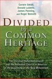 Divided by a Common Heritage, Corwin Smidt and James Penning, 0802803857