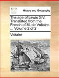 The Age of Lewis Xiv Translated from the French of M de Voltaire, Voltaire, 1140843850