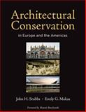 Architectural Conservation in Europe and the Americas, Stubbs, John H. and Makaš, Emily G., 0470603852