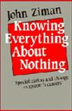 Knowing Everything about Nothing : Specialization and Change in Research Centres, Ziman, John M., 0521323851