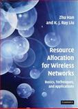 Resource Allocation for Wireless Networks : Basics, Techniques, and Applications, Han, Zhu and Liu, K. J. Ray, 0521873851