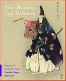 The Beauty of Silence : Japanese No and Nature Prints by Tsukioka Kogyo, 1869-1927, Schaap, Robert and Rimer, J. Thomas, 9004193855