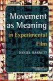 Movement as Meaning : In Experimental Film, Barnett, Daniel, 9042023856