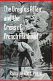The Dreyfus Affair and the Crisis of French Manhood, Forth, Christopher E., 0801883857