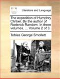 The Expedition of Humphry Clinker by the Author of Roderick Random in Three, Tobias George Smollett, 1170513859