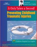 It Only Takes a Second : Preventing Childhood Traumatic Injuries, Children's Hospital of Los Angeles Staff, 0766823865