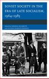 Soviet Society in the Era of Late Socialism, 1964-1985, Brown/Sharafutdinova, 1498503861